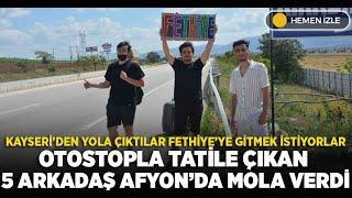 Kayseri'den Fethiye'ye otostopla tatile gidiyorlar
