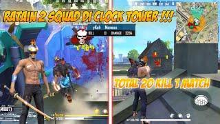RATAIN 2 SQUAD DI CLOCK TOWER !! TOTAL 20 KILL
