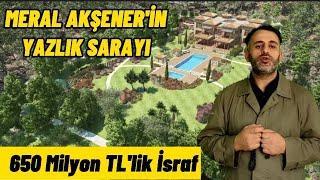 Meral Akşener'in Marmaris'deki  Yazlık Sarayı. 650 Milyon TL'lik Saray