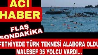 Sondakika Fethiye 'de Tekne Alabora Oldu Can Pazarı Hastaneye Kaldırılıyor...