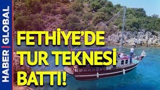 Fethiye'de Tur Teknesi Battı! Yaralılar Hastaneye Kaldırıldı