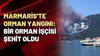 Marmaris'te orman yangını: Bir orman işçisi şehit oldu