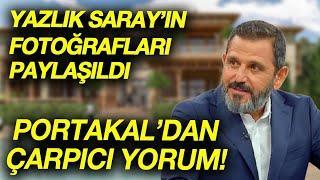 Fatih Portakal'dan Cumhurbaşkanlığı Yazlık Saray'ı hakkında çarpıcı yorum